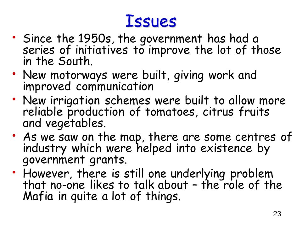 23 Issues Since the 1950s, the government has had a series of initiatives to improve the lot of those in the South. New motorways were built, giving w
