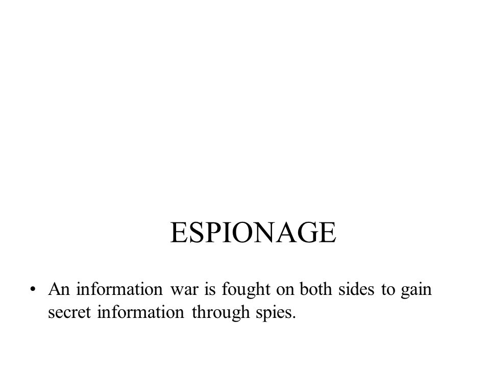 ESPIONAGE An information war is fought on both sides to gain secret information through spies. SPACE RACE Military control in space.
