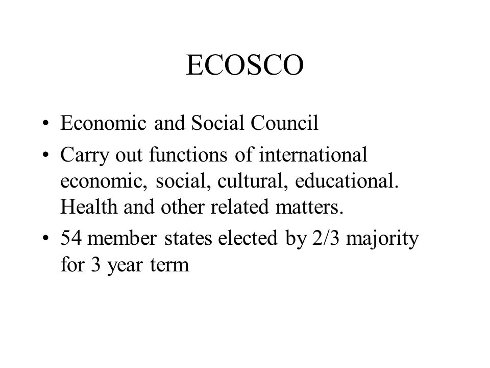 ECOSCO Economic and Social Council Carry out functions of international economic, social, cultural, educational. Health and other related matters. 54