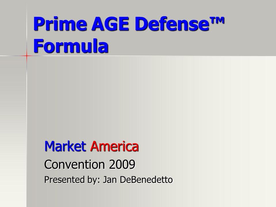 Prime AGE Defense Formula Market America Convention 2009 Presented by: Jan DeBenedetto