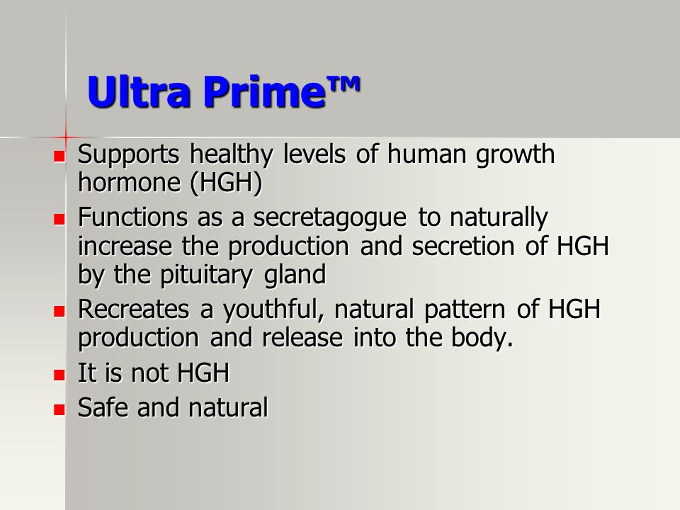 Ultra Prime Supports healthy levels of human growth hormone (HGH) Supports healthy levels of human growth hormone (HGH) Functions as a secretagogue to