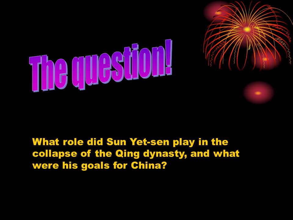 What role did Sun Yet-sen play in the collapse of the Qing dynasty, and what were his goals for China?