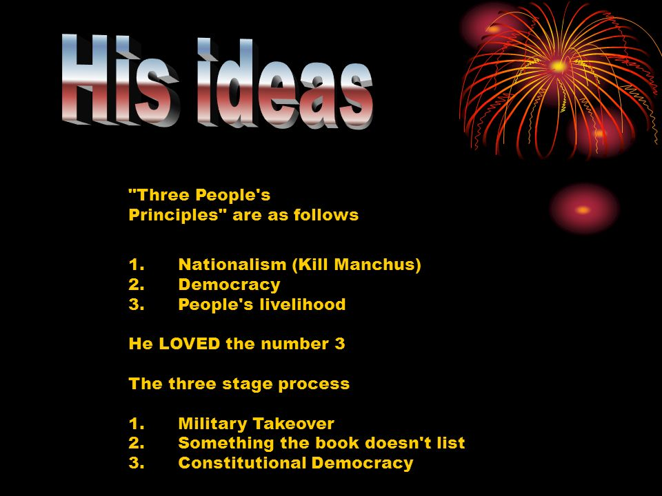 Three People s Principles are as follows 1. Nationalism (Kill Manchus) 2.