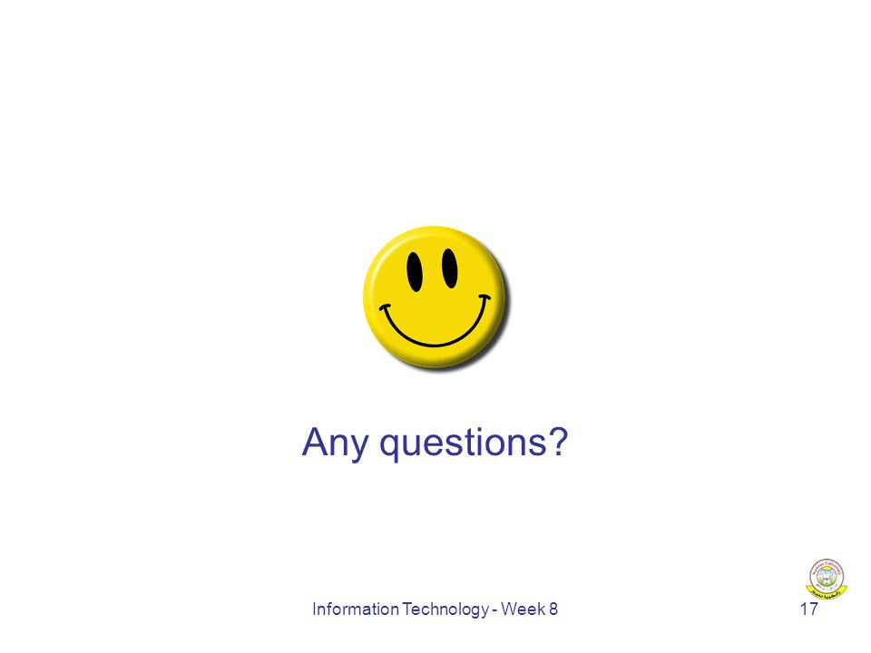Information Technology - Week 817 Any questions