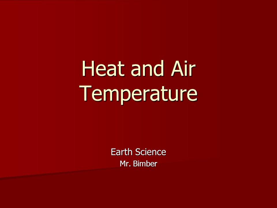 Heat and Air Temperature Earth Science Mr. Bimber