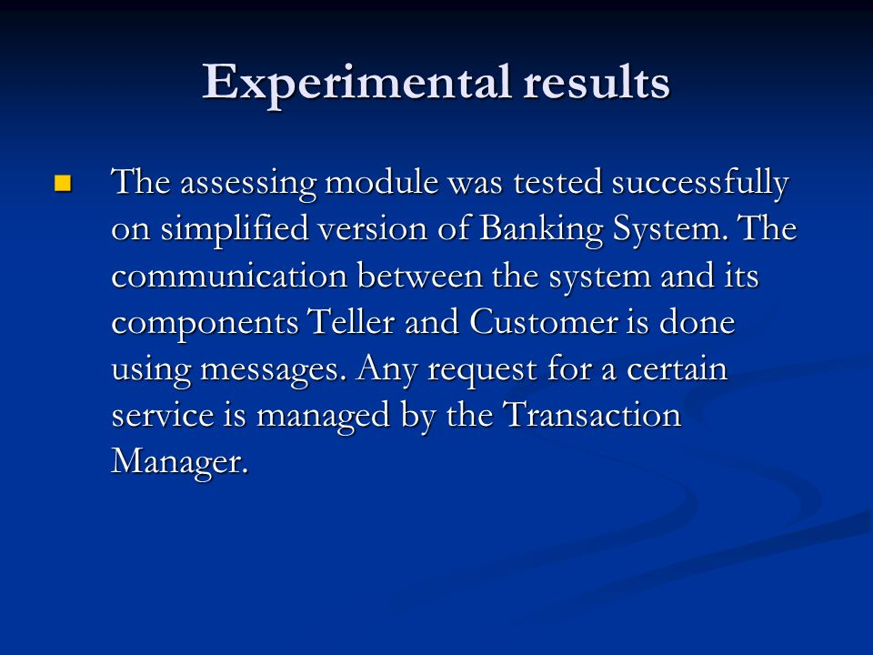 Experimental results The assessing module was tested successfully on simplified version of Banking System.