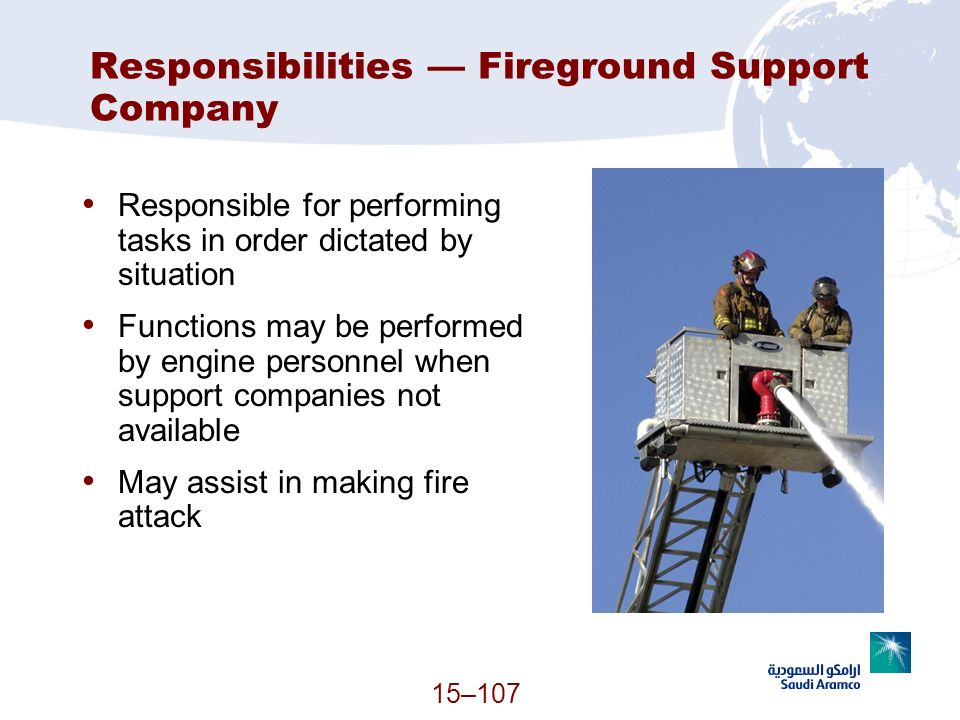 15–107 Responsibilities Fireground Support Company Responsible for performing tasks in order dictated by situation Functions may be performed by engin