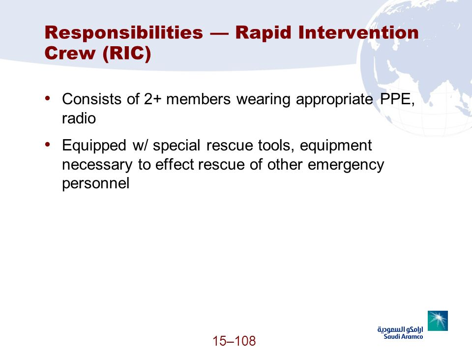 15–108 Responsibilities Rapid Intervention Crew (RIC) Consists of 2+ members wearing appropriate PPE, radio Equipped w/ special rescue tools, equipmen