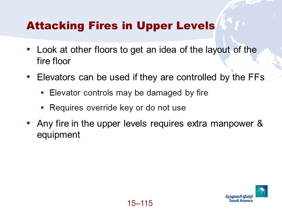 Attacking Fires in Upper Levels Look at other floors to get an idea of the layout of the fire floor Elevators can be used if they are controlled by th