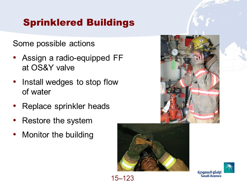 15–123 Sprinklered Buildings Some possible actions Assign a radio-equipped FF at OS&Y valve Install wedges to stop flow of water Replace sprinkler hea