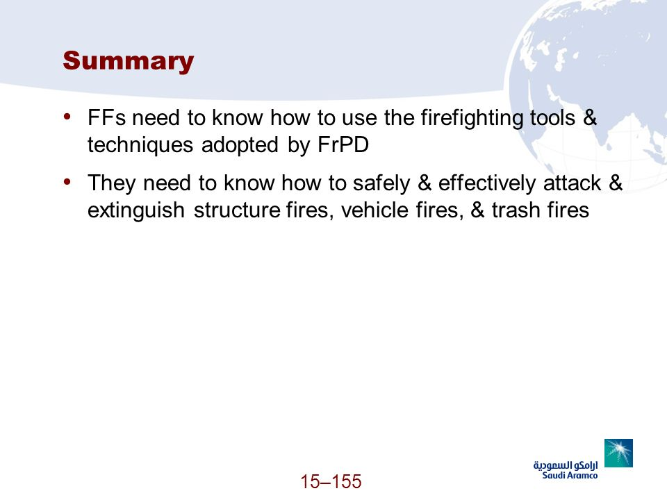 15–155 Summary FFs need to know how to use the firefighting tools & techniques adopted by FrPD They need to know how to safely & effectively attack &