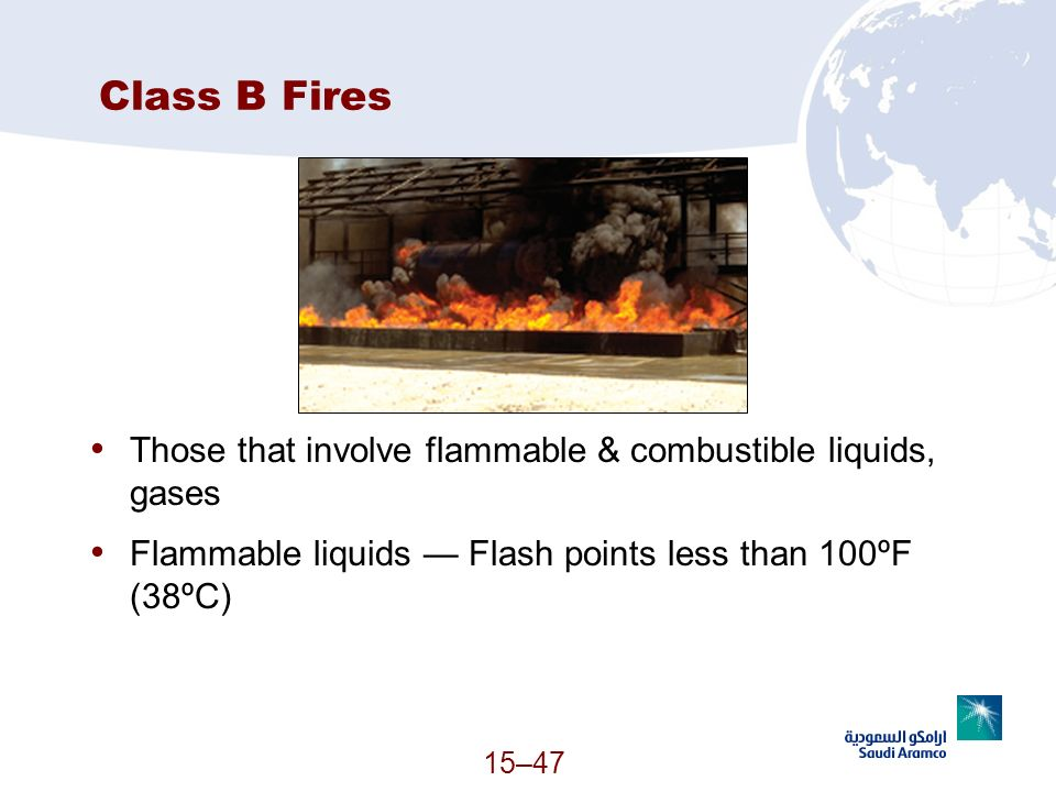 15–47 Class B Fires Those that involve flammable & combustible liquids, gases Flammable liquids Flash points less than 100ºF (38ºC) (Continued)