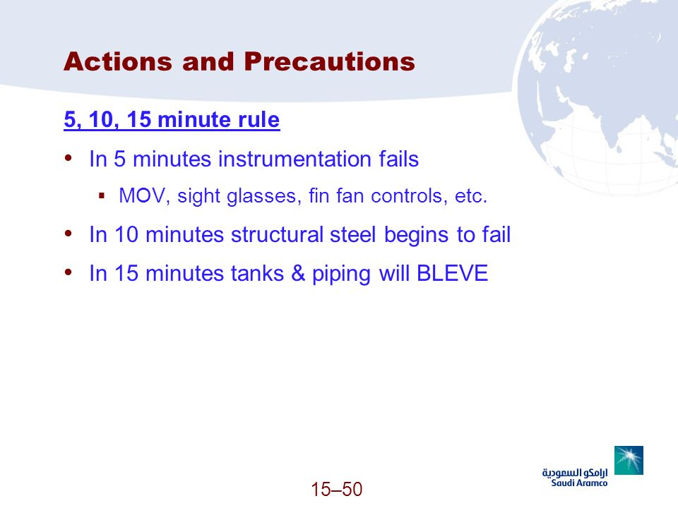 15–50 Actions and Precautions 5, 10, 15 minute rule In 5 minutes instrumentation fails MOV, sight glasses, fin fan controls, etc. In 10 minutes struct