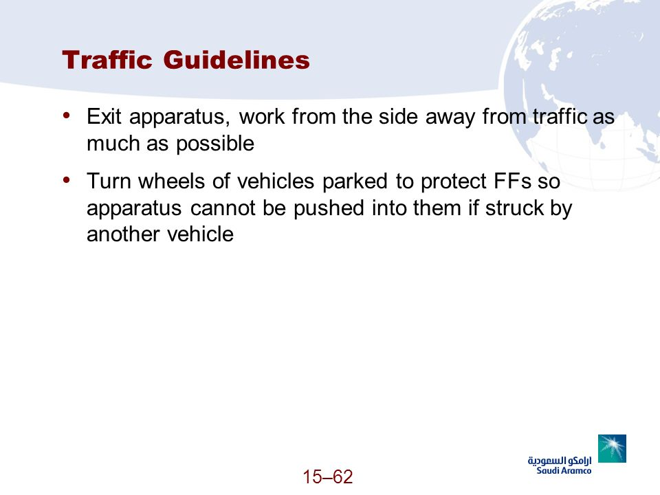 15–62 Traffic Guidelines Exit apparatus, work from the side away from traffic as much as possible Turn wheels of vehicles parked to protect FFs so app