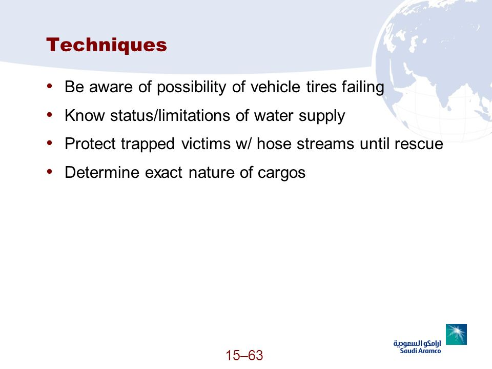 15–63 Techniques Be aware of possibility of vehicle tires failing Know status/limitations of water supply Protect trapped victims w/ hose streams unti