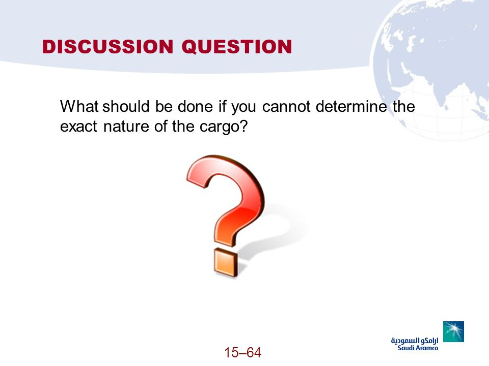 15–64 DISCUSSION QUESTION What should be done if you cannot determine the exact nature of the cargo?