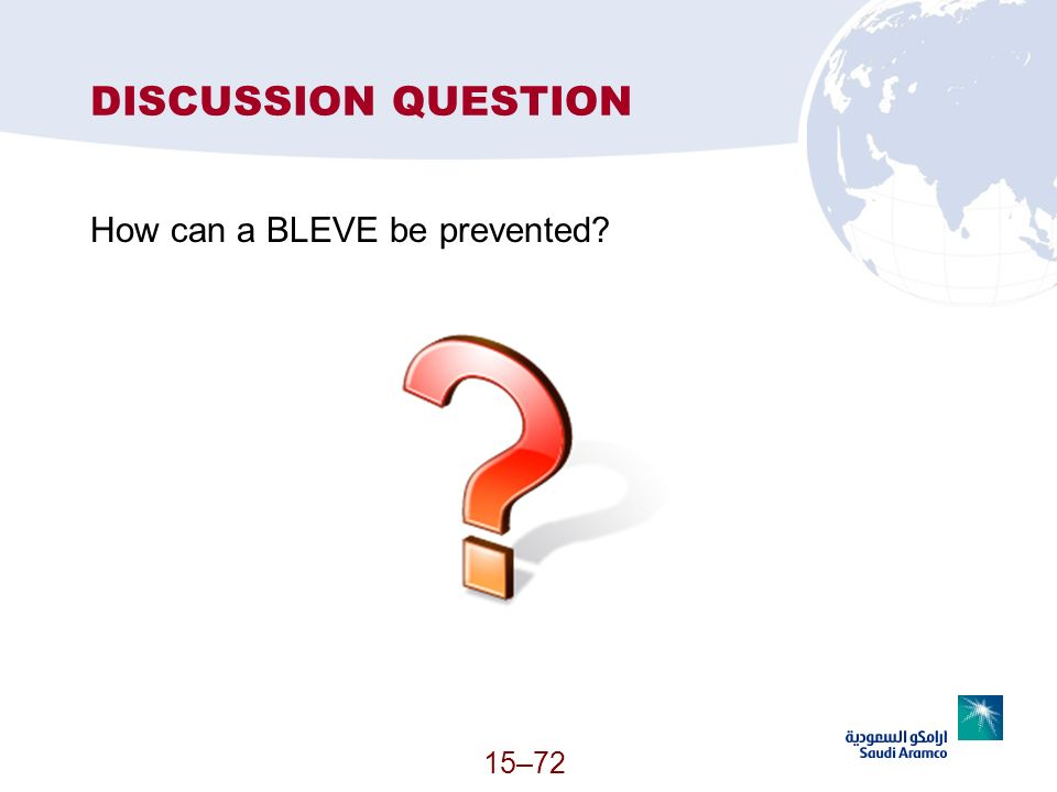 15–72 DISCUSSION QUESTION How can a BLEVE be prevented?