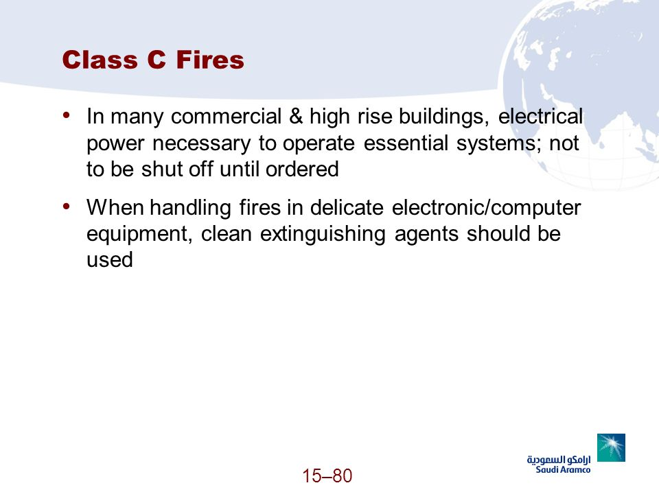 15–80 Class C Fires In many commercial & high rise buildings, electrical power necessary to operate essential systems; not to be shut off until ordere