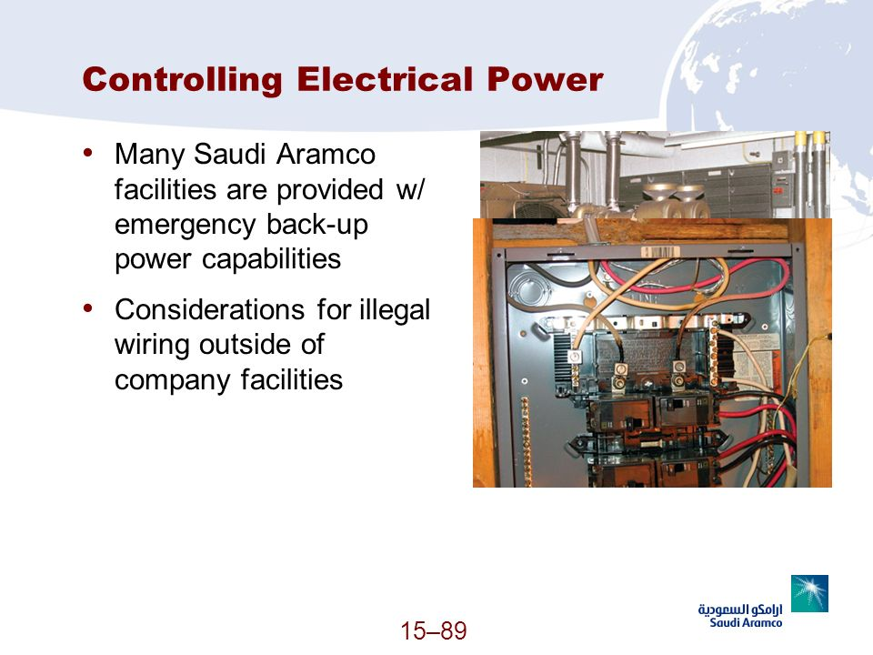 15–89 Controlling Electrical Power Many Saudi Aramco facilities are provided w/ emergency back-up power capabilities Considerations for illegal wiring
