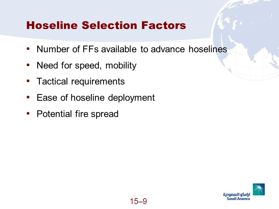 15–9 Hoseline Selection Factors Number of FFs available to advance hoselines Need for speed, mobility Tactical requirements Ease of hoseline deploymen