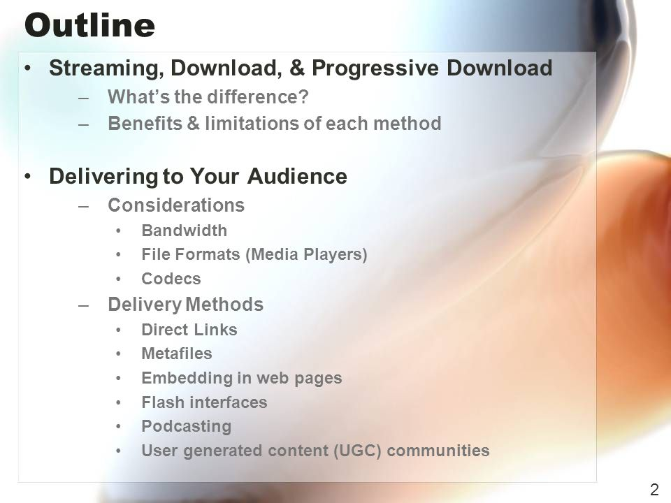 Outline Streaming, Download, & Progressive Download –Whats the difference.