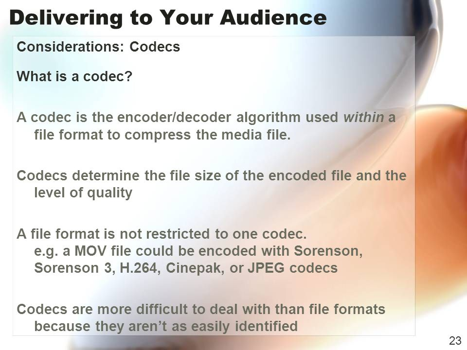 Delivering to Your Audience Considerations: Codecs What is a codec.