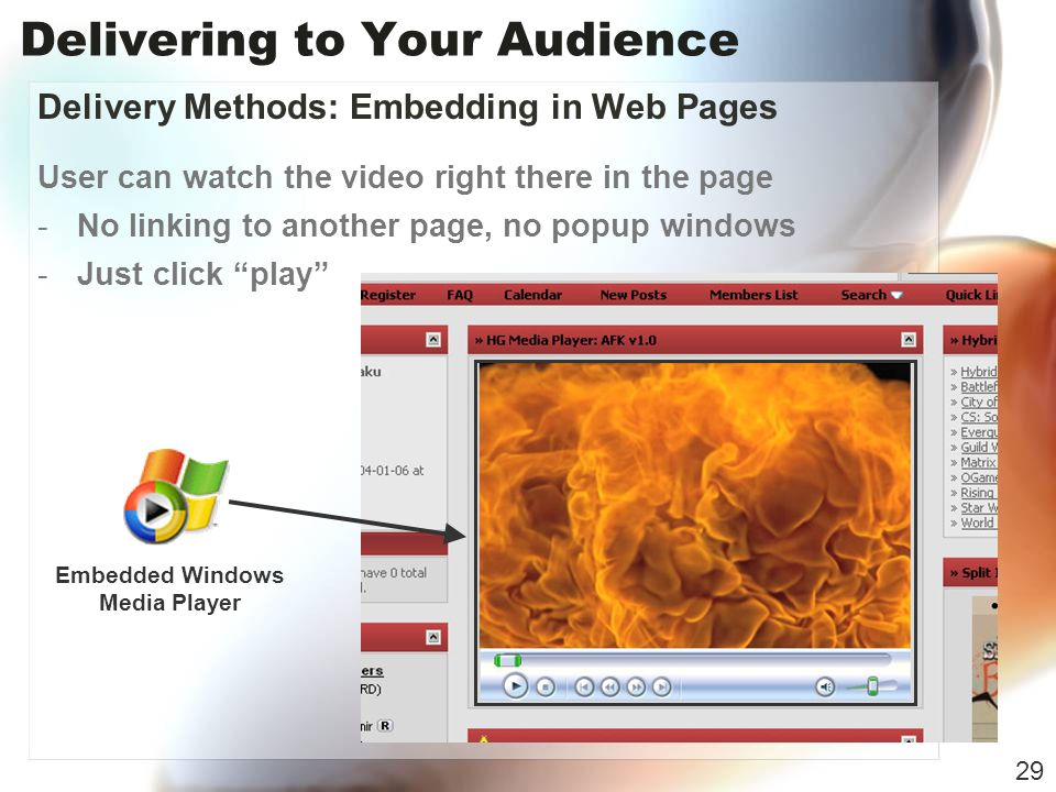 Delivering to Your Audience Delivery Methods: Embedding in Web Pages User can watch the video right there in the page -No linking to another page, no popup windows -Just click play 29 Embedded Windows Media Player