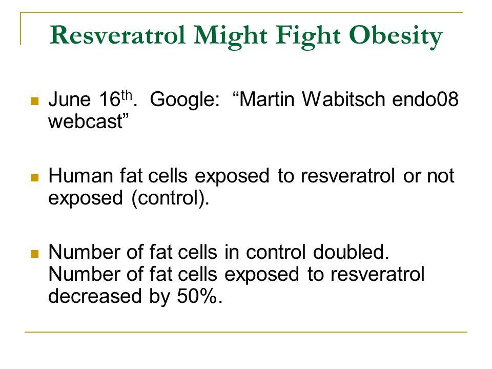 Resveratrol Might Fight Obesity June 16 th.