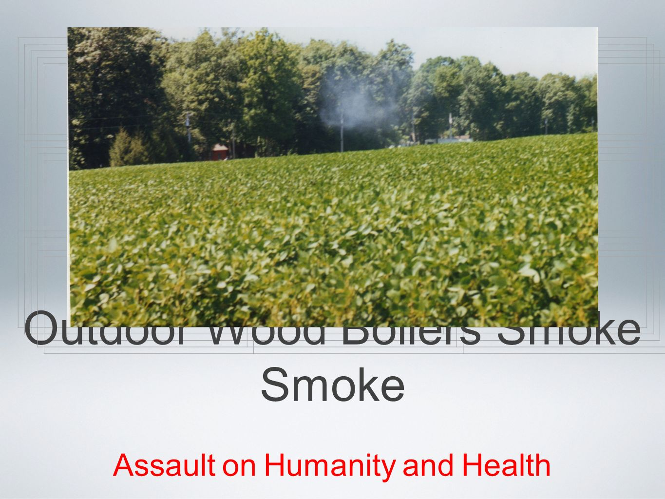 Outdoor Wood Boilers Smoke Smoke Assault on Humanity and Health Text