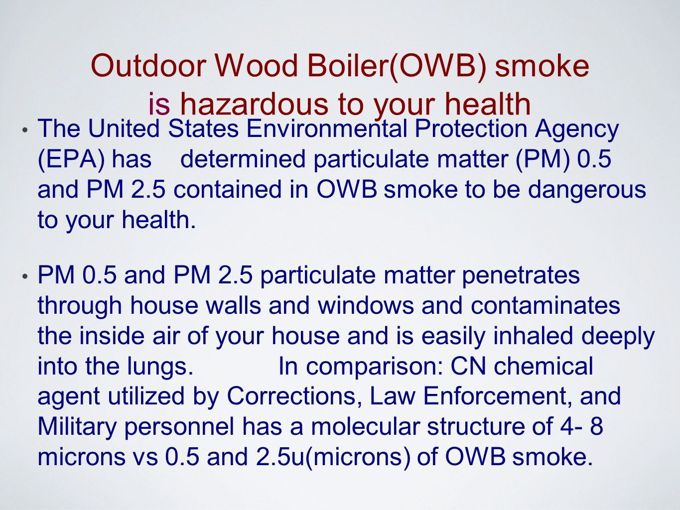 The United States Environmental Protection Agency (EPA) has determined particulate matter (PM) 0.5 and PM 2.5 contained in OWB smoke to be dangerous to your health.