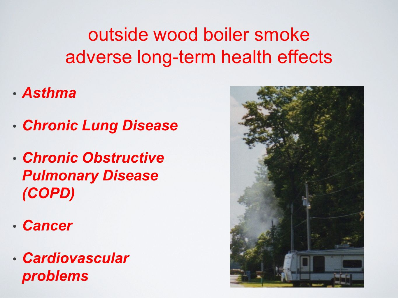 outside wood boiler smoke adverse long-term health effects Asthma Chronic Lung Disease Chronic Obstructive Pulmonary Disease (COPD) Cancer Cardiovascular problems