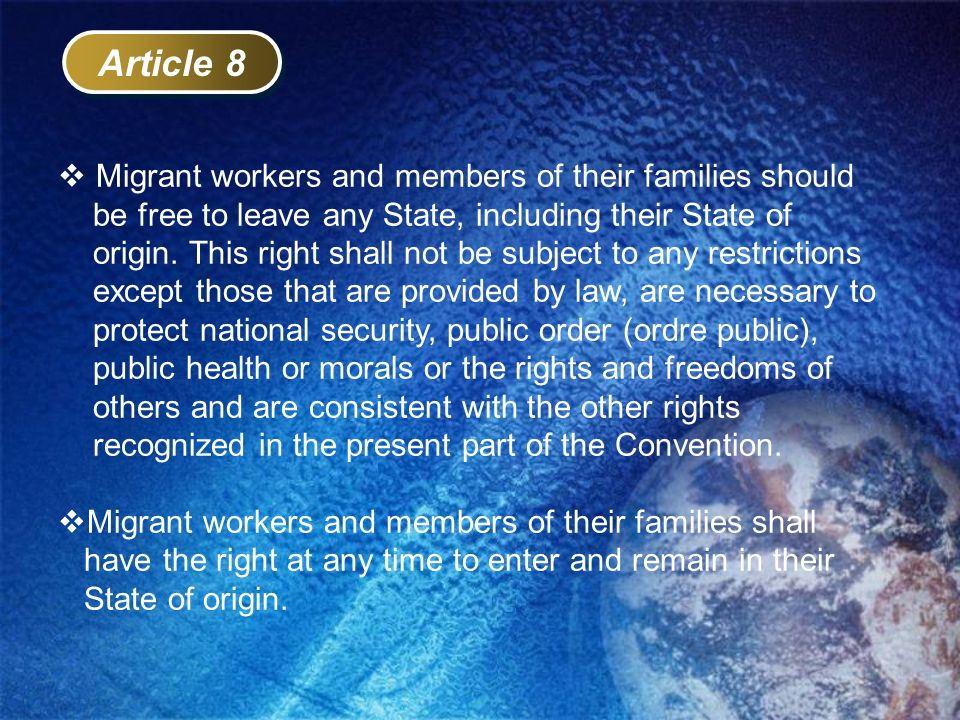 Article 8 Migrant workers and members of their families should be free to leave any State, including their State of origin. This right shall not be su