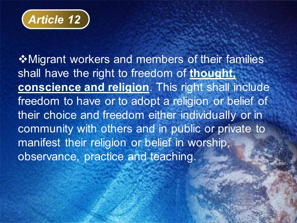 Article 12 Migrant workers and members of their families shall have the right to freedom of thought, conscience and religion. This right shall include