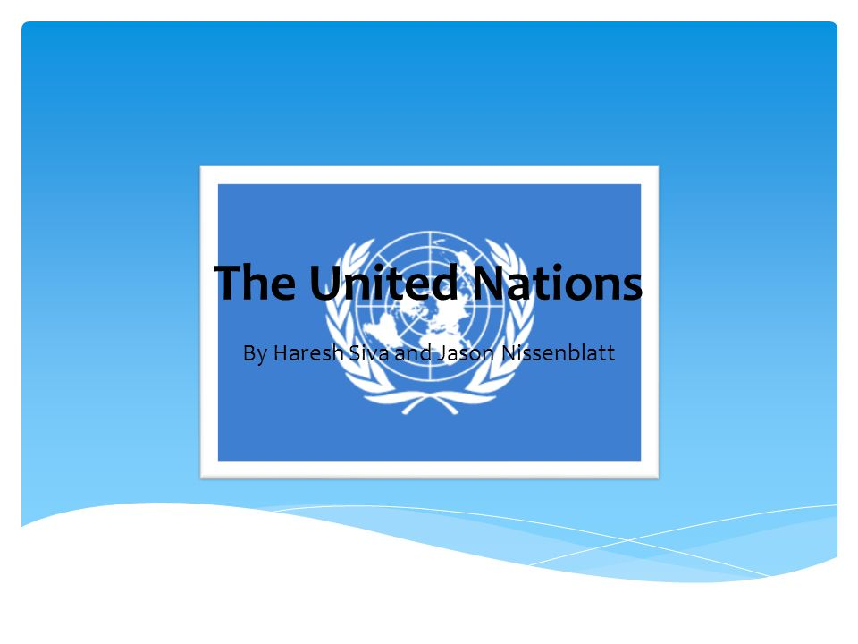 The United Nations By Haresh Siva and Jason Nissenblatt