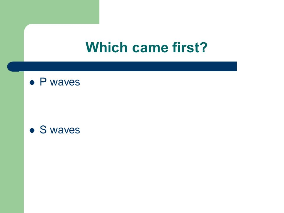 Which came first? P waves S waves