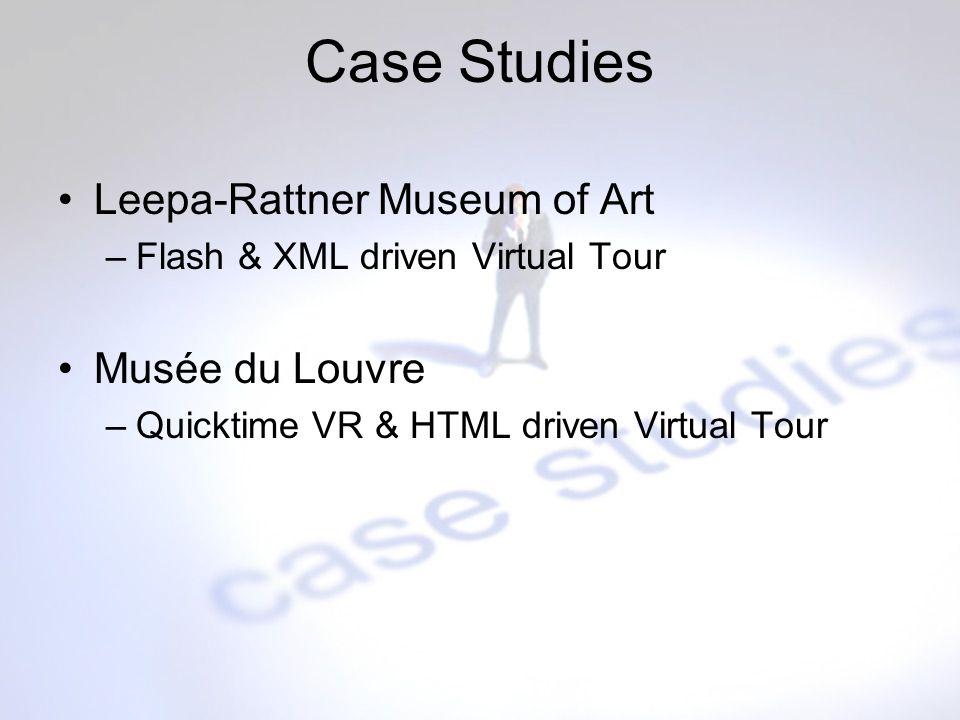 Case Studies Leepa-Rattner Museum of Art –Flash & XML driven Virtual Tour Musée du Louvre –Quicktime VR & HTML driven Virtual Tour