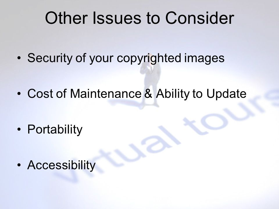 Other Issues to Consider Security of your copyrighted images Cost of Maintenance & Ability to Update Portability Accessibility