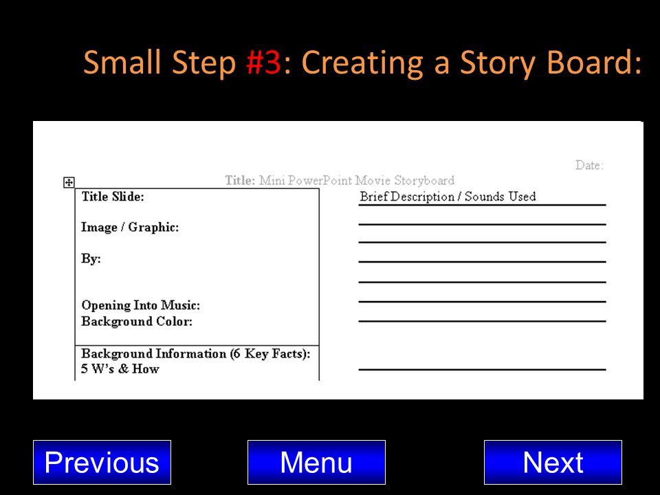 Small Step #3: Creating a Story Board: MenuNextPrevious