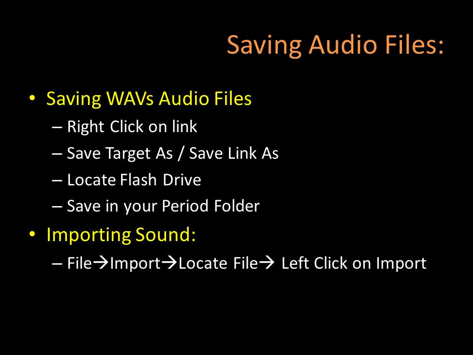 Saving Audio Files: Saving WAVs Audio Files – Right Click on link – Save Target As / Save Link As – Locate Flash Drive – Save in your Period Folder Im