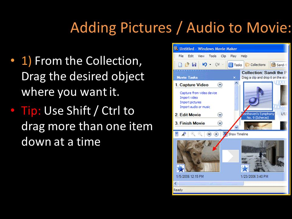 Adding Pictures / Audio to Movie: 1) From the Collection, Drag the desired object where you want it. Tip: Use Shift / Ctrl to drag more than one item