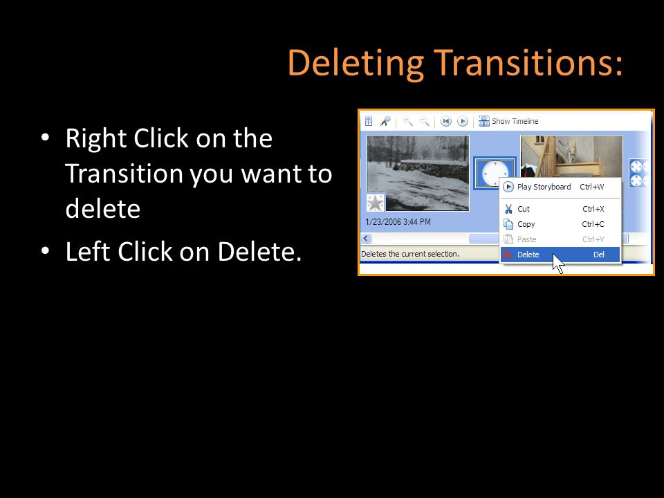 Deleting Transitions: Right Click on the Transition you want to delete Left Click on Delete.
