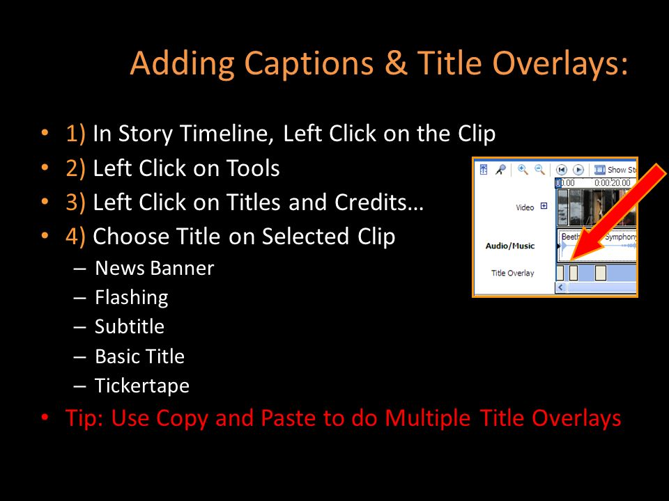 Adding Captions & Title Overlays: 1) In Story Timeline, Left Click on the Clip 2) Left Click on Tools 3) Left Click on Titles and Credits… 4) Choose T