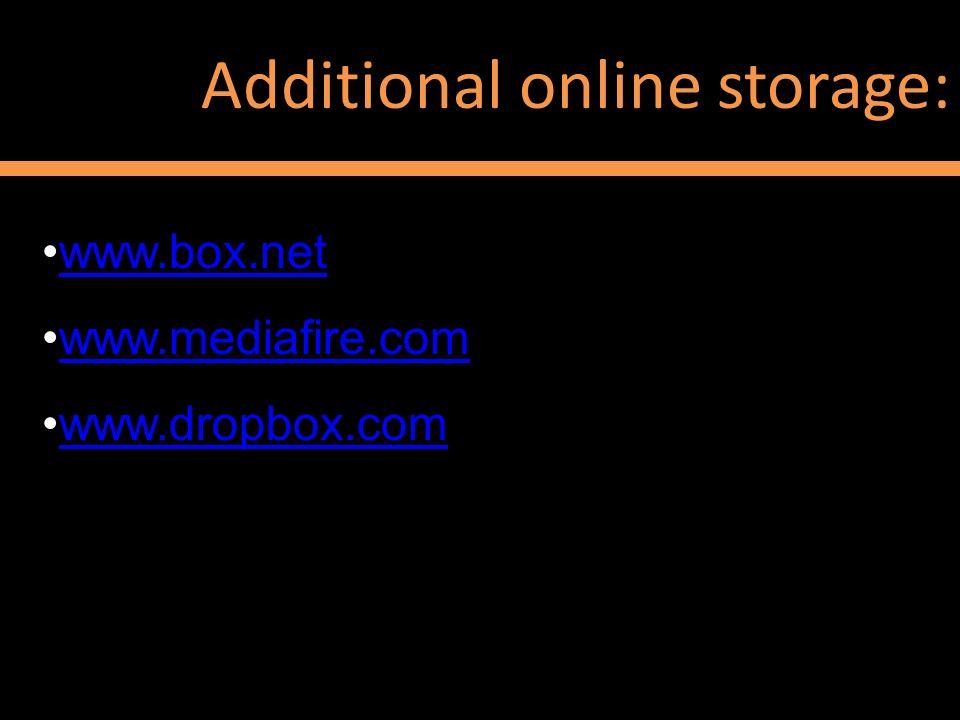Additional online storage: www.box.net www.mediafire.com www.dropbox.com