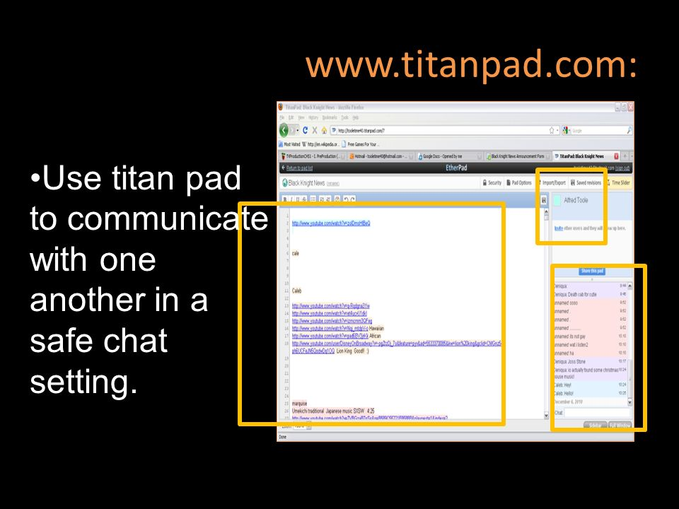 www.titanpad.com: Use titan pad to communicate with one another in a safe chat setting.