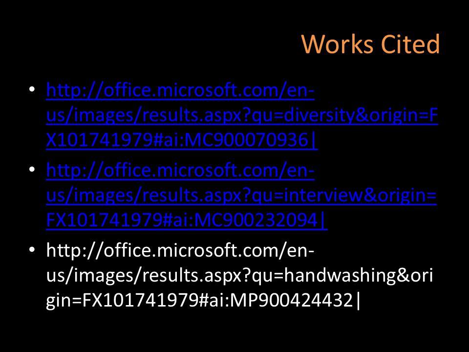 Works Cited http://office.microsoft.com/en- us/images/results.aspx?qu=diversity&origin=F X101741979#ai:MC900070936  http://office.microsoft.com/en- us