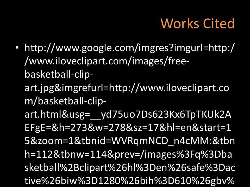 Works Cited http://www.google.com/imgres?imgurl=http:/ /www.iloveclipart.com/images/free- basketball-clip- art.jpg&imgrefurl=http://www.iloveclipart.c
