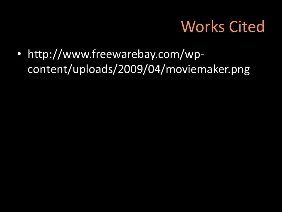 Works Cited http://www.freewarebay.com/wp- content/uploads/2009/04/moviemaker.png