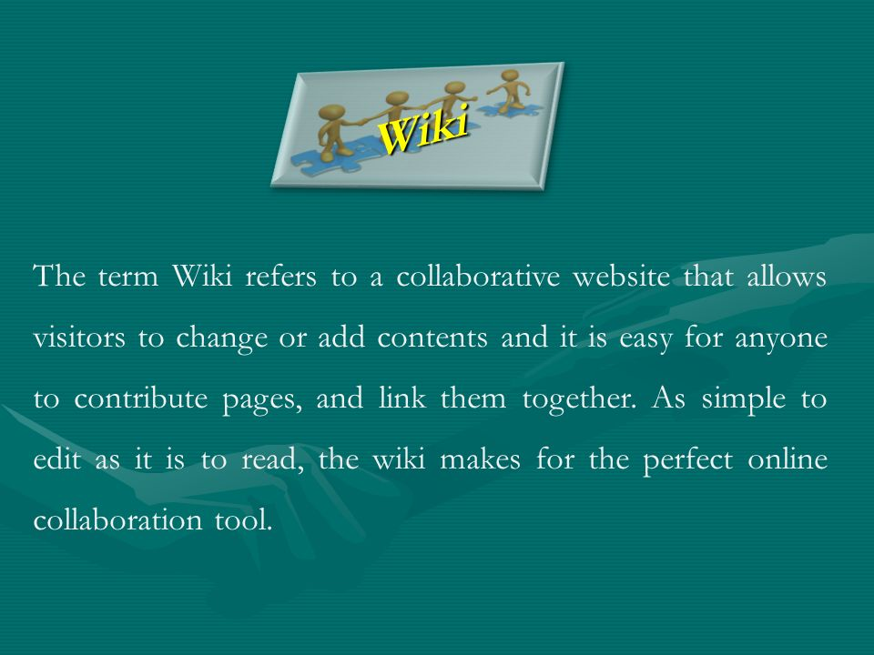 The term Wiki refers to a collaborative website that allows visitors to change or add contents and it is easy for anyone to contribute pages, and link