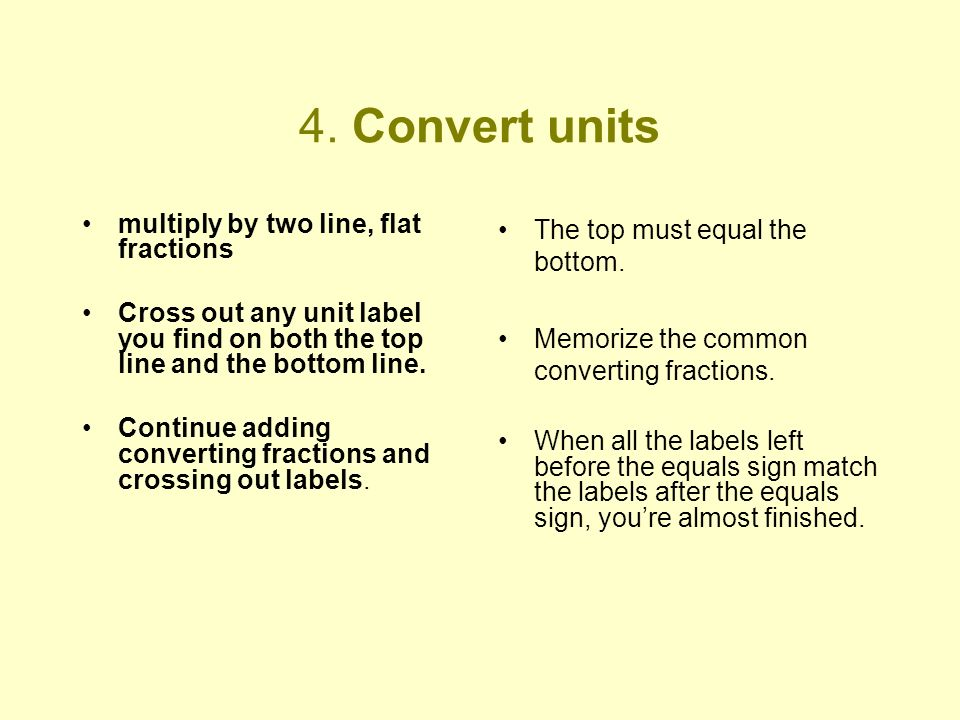 4. Convert units multiply by two line, flat fractions Cross out any unit label you find on both the top line and the bottom line. Continue adding conv