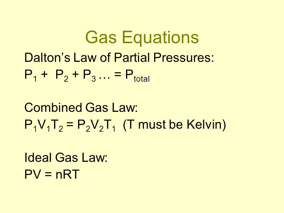 Gas Equations Daltons Law of Partial Pressures: P 1 + P 2 + P 3 … = P total Combined Gas Law: P 1 V 1 T 2 = P 2 V 2 T 1 (T must be Kelvin) Ideal Gas L